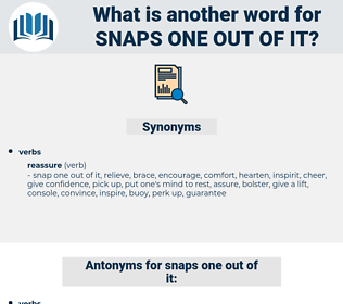 snaps one out of it, synonym snaps one out of it, another word for snaps one out of it, words like snaps one out of it, thesaurus snaps one out of it