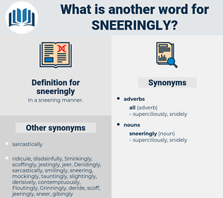 sneeringly, synonym sneeringly, another word for sneeringly, words like sneeringly, thesaurus sneeringly