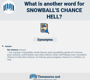 snowball's chance hell, synonym snowball's chance hell, another word for snowball's chance hell, words like snowball's chance hell, thesaurus snowball's chance hell