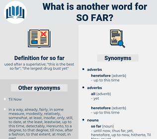 so far, synonym so far, another word for so far, words like so far, thesaurus so far