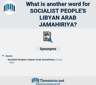 Socialist People's Libyan arab jamahiriya, synonym Socialist People's Libyan arab jamahiriya, another word for Socialist People's Libyan arab jamahiriya, words like Socialist People's Libyan arab jamahiriya, thesaurus Socialist People's Libyan arab jamahiriya