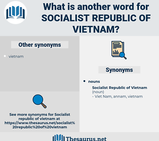 Socialist Republic Of vietnam, synonym Socialist Republic Of vietnam, another word for Socialist Republic Of vietnam, words like Socialist Republic Of vietnam, thesaurus Socialist Republic Of vietnam