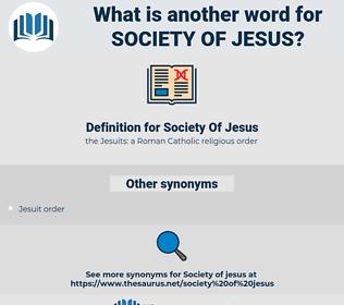 Society Of Jesus, synonym Society Of Jesus, another word for Society Of Jesus, words like Society Of Jesus, thesaurus Society Of Jesus
