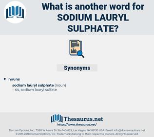 Sodium Lauryl Sulphate, synonym Sodium Lauryl Sulphate, another word for Sodium Lauryl Sulphate, words like Sodium Lauryl Sulphate, thesaurus Sodium Lauryl Sulphate