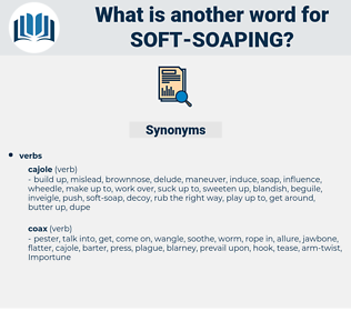 soft soaping, synonym soft soaping, another word for soft soaping, words like soft soaping, thesaurus soft soaping