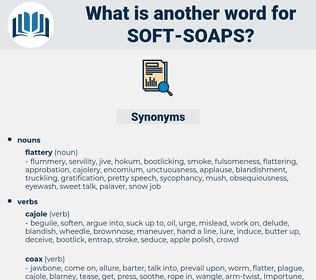 soft-soaps, synonym soft-soaps, another word for soft-soaps, words like soft-soaps, thesaurus soft-soaps