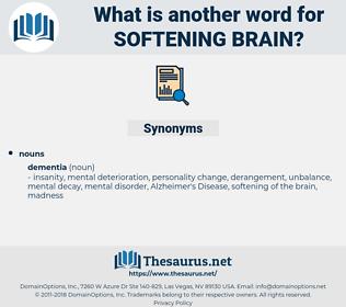 softening brain, synonym softening brain, another word for softening brain, words like softening brain, thesaurus softening brain