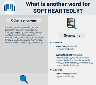 softheartedly, synonym softheartedly, another word for softheartedly, words like softheartedly, thesaurus softheartedly