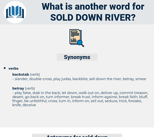 sold down river, synonym sold down river, another word for sold down river, words like sold down river, thesaurus sold down river