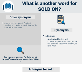 sold on, synonym sold on, another word for sold on, words like sold on, thesaurus sold on