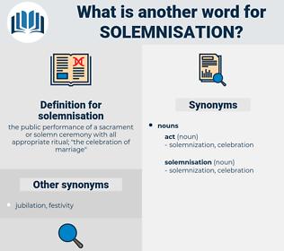solemnisation, synonym solemnisation, another word for solemnisation, words like solemnisation, thesaurus solemnisation