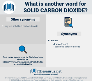 solid carbon dioxide, synonym solid carbon dioxide, another word for solid carbon dioxide, words like solid carbon dioxide, thesaurus solid carbon dioxide