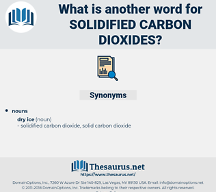solidified carbon dioxides, synonym solidified carbon dioxides, another word for solidified carbon dioxides, words like solidified carbon dioxides, thesaurus solidified carbon dioxides