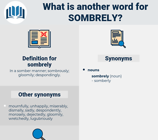 sombrely, synonym sombrely, another word for sombrely, words like sombrely, thesaurus sombrely