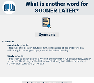 sooner later, synonym sooner later, another word for sooner later, words like sooner later, thesaurus sooner later