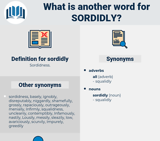 sordidly, synonym sordidly, another word for sordidly, words like sordidly, thesaurus sordidly