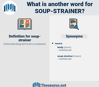 soup-strainer, synonym soup-strainer, another word for soup-strainer, words like soup-strainer, thesaurus soup-strainer