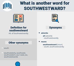 southwestward, synonym southwestward, another word for southwestward, words like southwestward, thesaurus southwestward