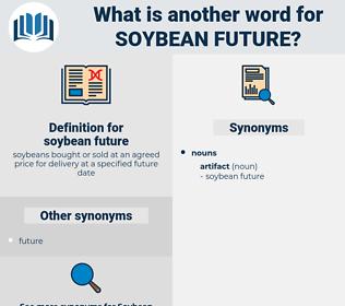 soybean future, synonym soybean future, another word for soybean future, words like soybean future, thesaurus soybean future