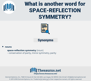 space-reflection symmetry, synonym space-reflection symmetry, another word for space-reflection symmetry, words like space-reflection symmetry, thesaurus space-reflection symmetry