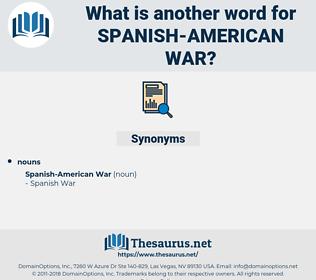Spanish-american War, synonym Spanish-american War, another word for Spanish-american War, words like Spanish-american War, thesaurus Spanish-american War