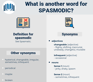 spasmodic, synonym spasmodic, another word for spasmodic, words like spasmodic, thesaurus spasmodic
