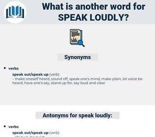 speak loudly, synonym speak loudly, another word for speak loudly, words like speak loudly, thesaurus speak loudly