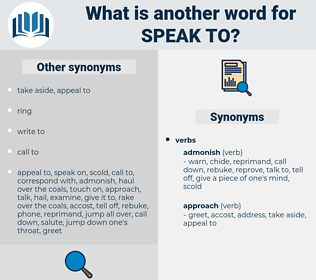 speak to, synonym speak to, another word for speak to, words like speak to, thesaurus speak to