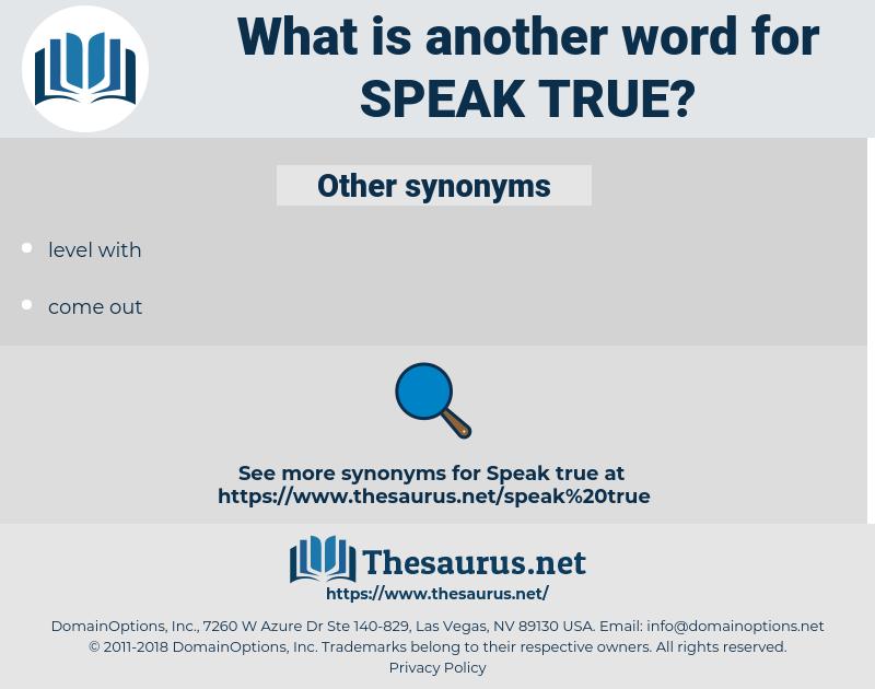 speak true, synonym speak true, another word for speak true, words like speak true, thesaurus speak true