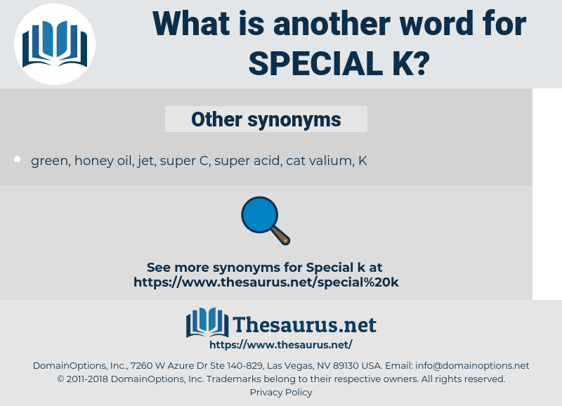special K, synonym special K, another word for special K, words like special K, thesaurus special K