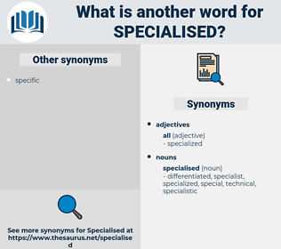 specialised, synonym specialised, another word for specialised, words like specialised, thesaurus specialised