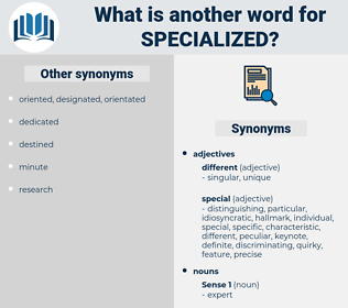 specialized, synonym specialized, another word for specialized, words like specialized, thesaurus specialized