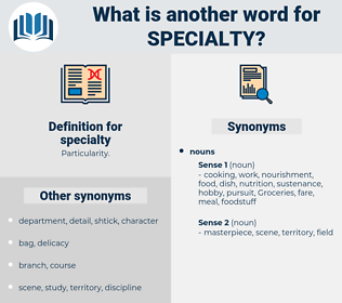 specialty, synonym specialty, another word for specialty, words like specialty, thesaurus specialty