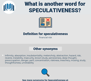 speculativeness, synonym speculativeness, another word for speculativeness, words like speculativeness, thesaurus speculativeness