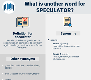 speculator, synonym speculator, another word for speculator, words like speculator, thesaurus speculator