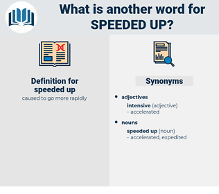 speeded up, synonym speeded up, another word for speeded up, words like speeded up, thesaurus speeded up