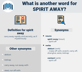 spirit away, synonym spirit away, another word for spirit away, words like spirit away, thesaurus spirit away