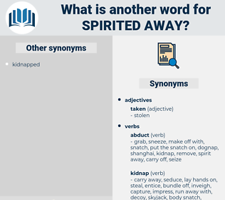 spirited away, synonym spirited away, another word for spirited away, words like spirited away, thesaurus spirited away
