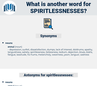 spiritlessnesses, synonym spiritlessnesses, another word for spiritlessnesses, words like spiritlessnesses, thesaurus spiritlessnesses
