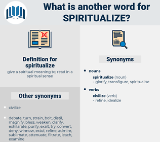 spiritualize, synonym spiritualize, another word for spiritualize, words like spiritualize, thesaurus spiritualize