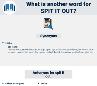 spit it out, synonym spit it out, another word for spit it out, words like spit it out, thesaurus spit it out
