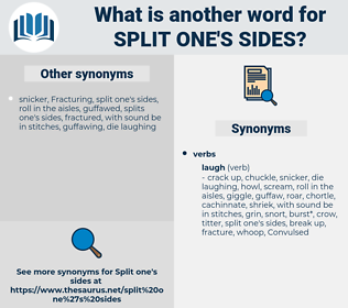 split one's sides, synonym split one's sides, another word for split one's sides, words like split one's sides, thesaurus split one's sides