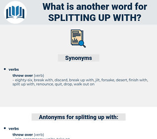splitting up with, synonym splitting up with, another word for splitting up with, words like splitting up with, thesaurus splitting up with