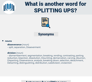 splitting ups, synonym splitting ups, another word for splitting ups, words like splitting ups, thesaurus splitting ups