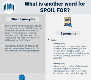 spoil for, synonym spoil for, another word for spoil for, words like spoil for, thesaurus spoil for