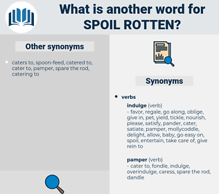 spoil rotten, synonym spoil rotten, another word for spoil rotten, words like spoil rotten, thesaurus spoil rotten