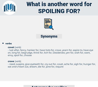 spoiling for, synonym spoiling for, another word for spoiling for, words like spoiling for, thesaurus spoiling for