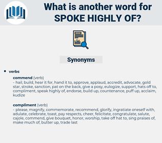 spoke highly of, synonym spoke highly of, another word for spoke highly of, words like spoke highly of, thesaurus spoke highly of
