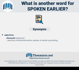 spoken earlier, synonym spoken earlier, another word for spoken earlier, words like spoken earlier, thesaurus spoken earlier