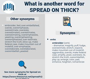 spread on thick, synonym spread on thick, another word for spread on thick, words like spread on thick, thesaurus spread on thick